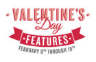 Special Valentine Features Feb. 9-19th!